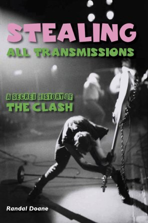 Randal Doane Stealing All Transmissions: A Secret History of the Clash